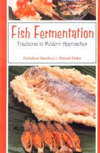 Fish Fermentation : Traditional to Modern Approaches/Debabrat Baishya and Manab Deka