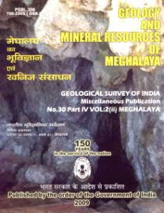 Geology and Mineral Resources of Meghalaya (Geological Survey of India, Miscellaneous Publication No. 30 Part IV Vol. 2 (ii) Meghalaya)