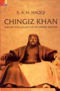 Chingiz Khan : The Life and Legacy of an Empire Builder/Syed Anwarul Haque Haqqi