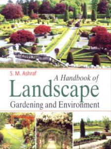 A Handbook of Landscape Gardening and Environment/Syed Mahboob Ashraf