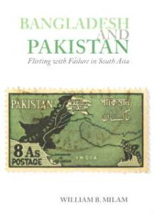 Bangladesh and Pakistan : Flirting with Failure in South Asia/William B. Milam