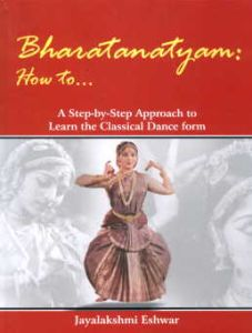 Bharatanatyam : How to...: A Step by Step Approach to Learn the Classical Dance Form/Jayalakshmi Eshwar