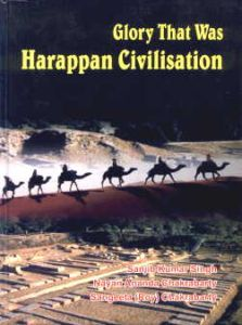 Glory That was Harappan Civilization/Sanjib Kumar Singh, Nayan Ananda Chakraborty and Sangeeta (Roy) Chakraborty