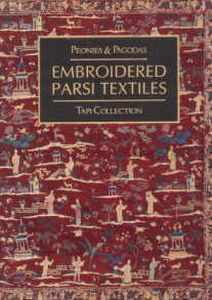 Peonies and Pagodas : Embroidered Parsi Textiles: Tapi Collection