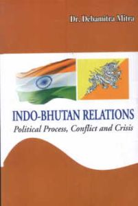 Indo-Bhutan Relations : Political Process, Conflict and Crisis