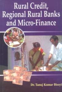 Rural Credit, Regional Rural Banks and Micro-Finance