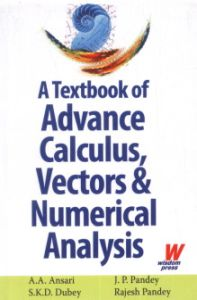 A Textbook of Advance Calculus, Vectors and Numerical Analysis
