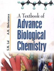 A Textbook of Advance Biological Chemistry