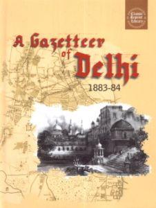 A Gazetteer of Delhi (1883-84)