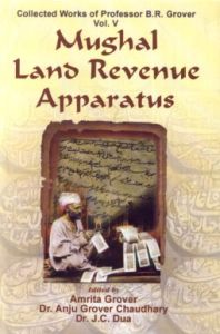 Collected Works of Professor B.R. Grover, Vol. V. Mughal Land Revenue Apparatus