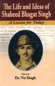 The Life and Ideas of Shaheed Bhagat Singh : A Lesson for Today