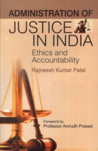 Administration of Justice in India : Ethics and Accountability
