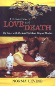 Chronicles of Love and Death : My Years with the Lost Spiritual King of Bhutan
