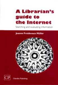 A Librarian's Guide to the Internet : Searching and Evaluating Information