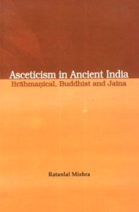 Asceticism in Ancient India : Brahmanical, Buddhist and Jaina