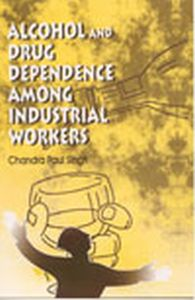 Alcohol And Drug Dependence Among Industrial Workers