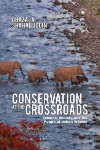 Conservation at the Crossroads : Science, Society, and the Future of India's Wildlife