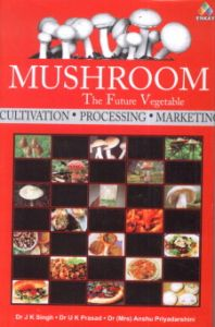 Mushroom : The Future Vegetable : Cultivation, Processing and Marketing