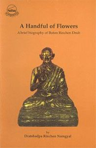 A Handful of Flowers : A Brief Biography of Buton Rinchen Drub