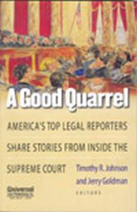 A Good Quarrel : America's Top Legal Reporters Share Stories from Inside the Supreme Court