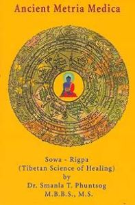Ancient Metria Medica : Tibetan Science of Healing