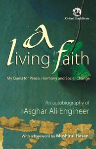 A Living Faith: My Quest for Peace Harmony and Social Change : An Autobiography of Asghar Ali Engineer